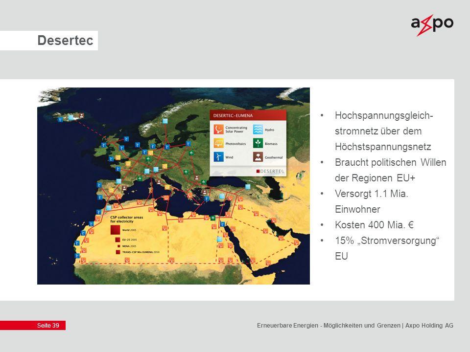 Seite 39 Desertec Erneuerbare Energien - Möglichkeiten und Grenzen | Axpo Holding AG Hochspannungsgleich- stromnetz über dem Höchstspannungsnetz Brauc