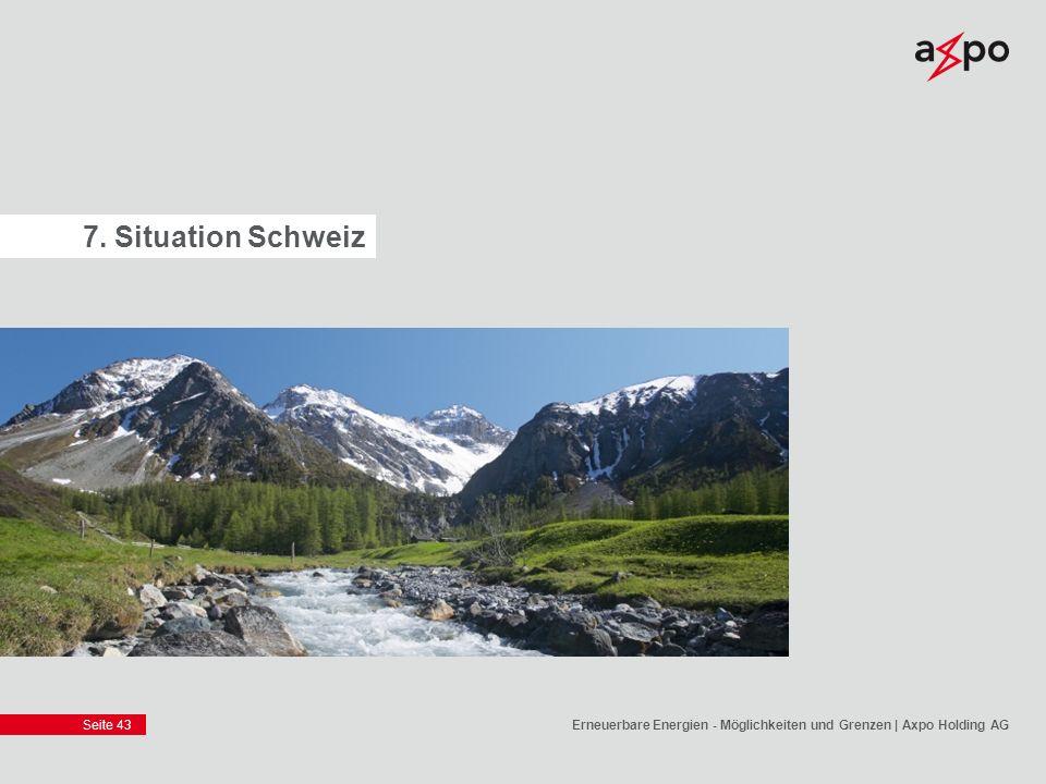 Seite 43 7. Situation Schweiz Erneuerbare Energien - Möglichkeiten und Grenzen | Axpo Holding AG