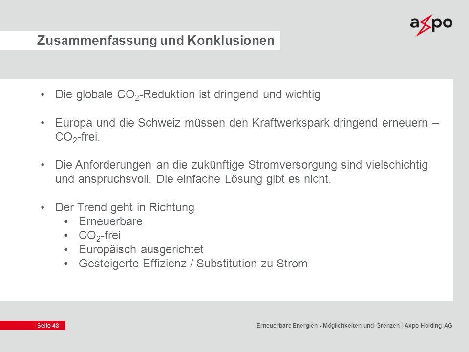 Seite 48 Zusammenfassung und Konklusionen Die globale CO 2 -Reduktion ist dringend und wichtig Europa und die Schweiz müssen den Kraftwerkspark dringe