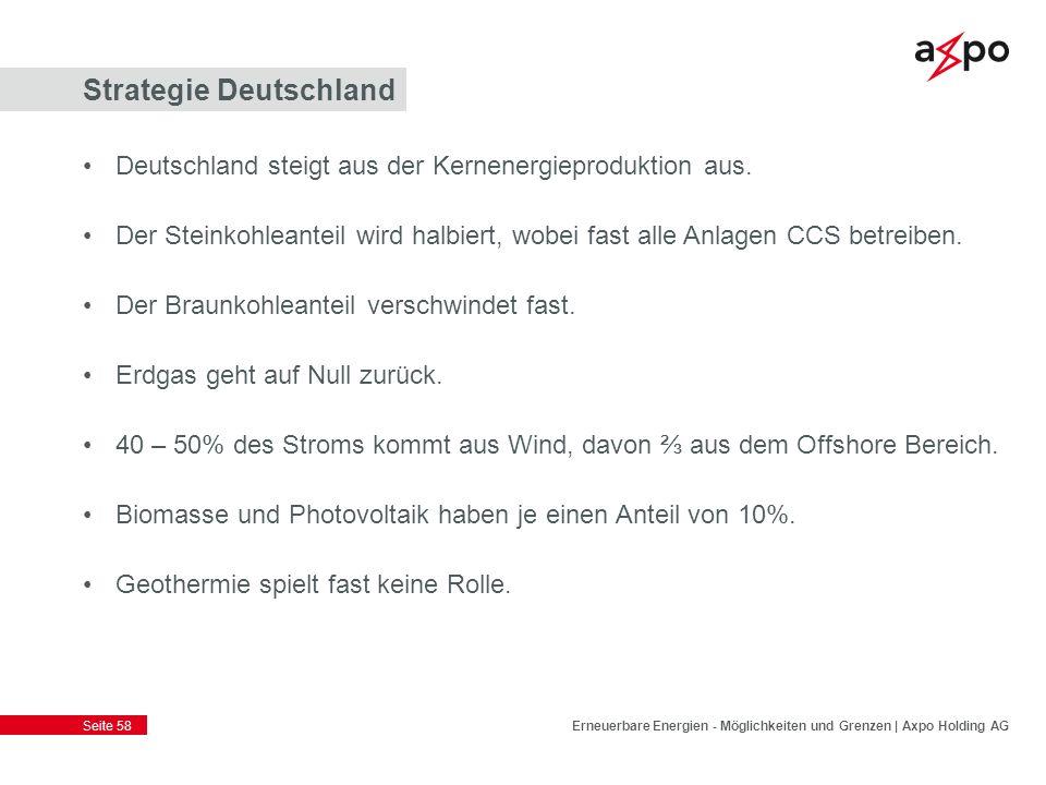 Seite 58 Strategie Deutschland Deutschland steigt aus der Kernenergieproduktion aus. Der Steinkohleanteil wird halbiert, wobei fast alle Anlagen CCS b