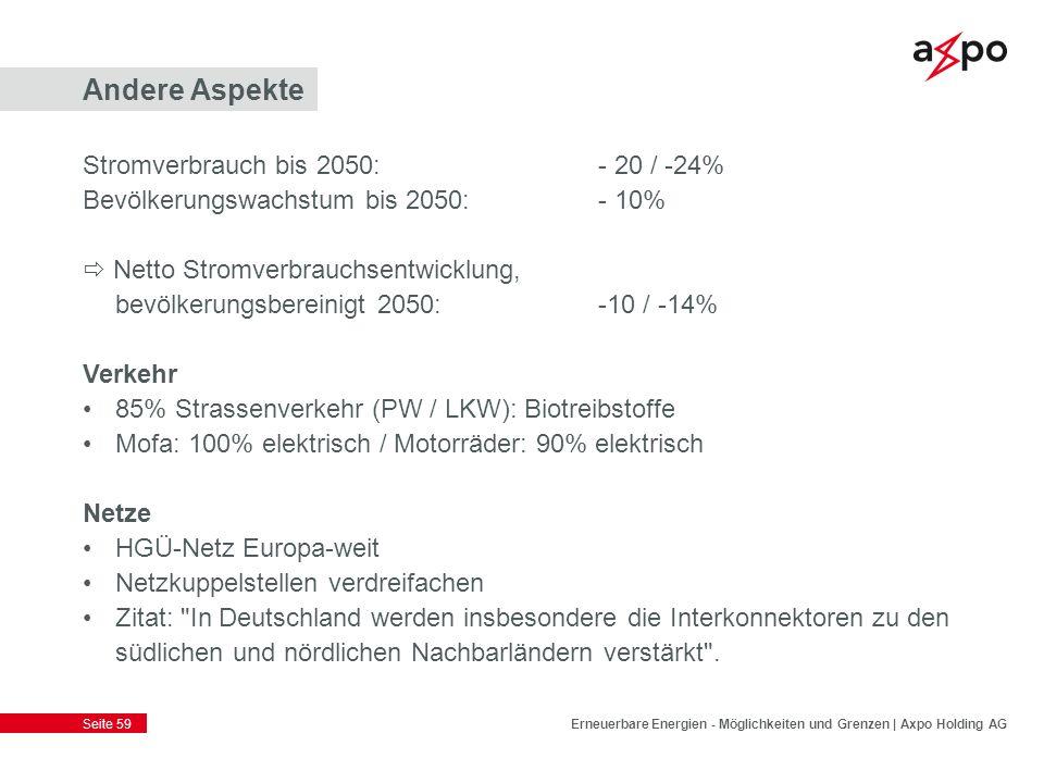 Seite 59 Andere Aspekte Erneuerbare Energien - Möglichkeiten und Grenzen | Axpo Holding AG Stromverbrauch bis 2050:- 20 / -24% Bevölkerungswachstum bi