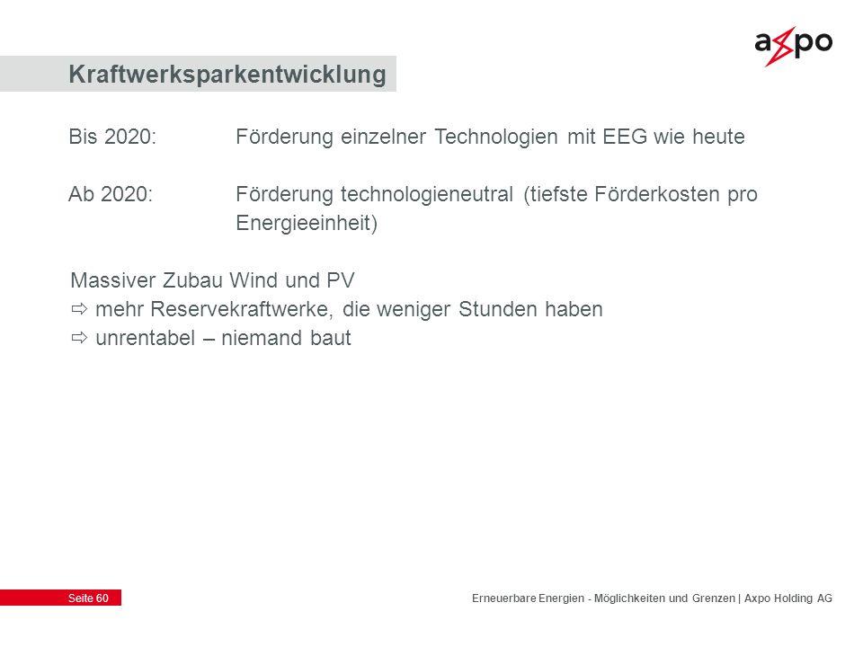 Seite 60 Kraftwerksparkentwicklung Erneuerbare Energien - Möglichkeiten und Grenzen | Axpo Holding AG Bis 2020:Förderung einzelner Technologien mit EE