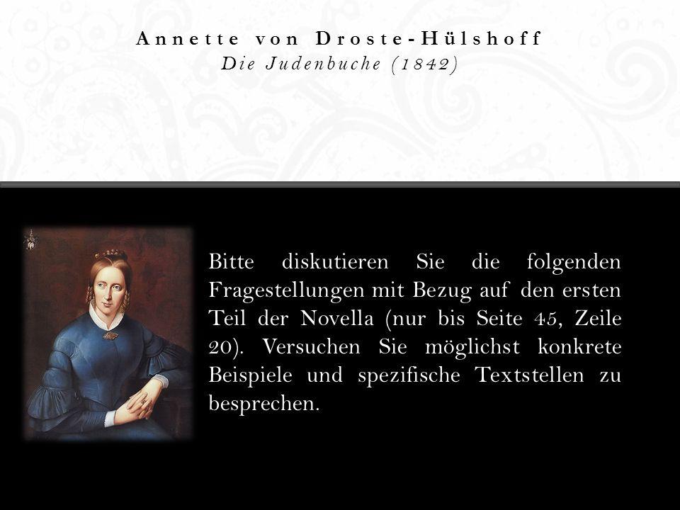 Annette von Droste-Hülshoff Die Judenbuche (1842) Bitte diskutieren Sie die folgenden Fragestellungen mit Bezug auf den ersten Teil der Novella (nur b