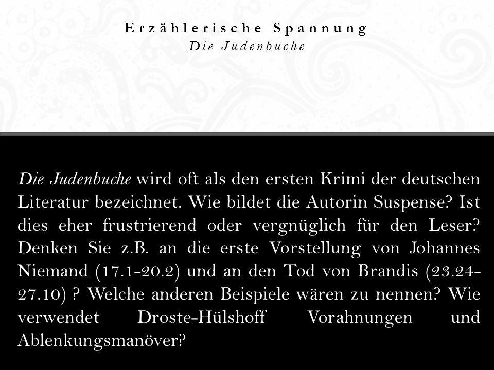 Erzählerische Spannung Die Judenbuche Die Judenbuche wird oft als den ersten Krimi der deutschen Literatur bezeichnet. Wie bildet die Autorin Suspense