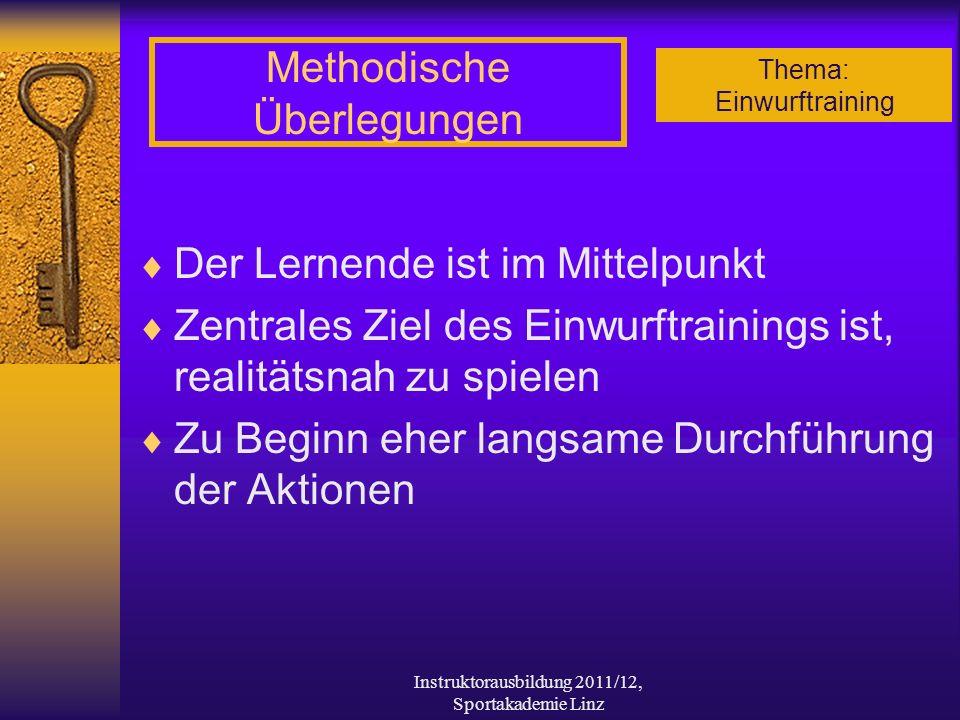 Thema: Einwurftraining Instruktorausbildung 2011/12, Sportakademie Linz Methodische Überlegungen Der Lernende ist im Mittelpunkt Zentrales Ziel des Ei