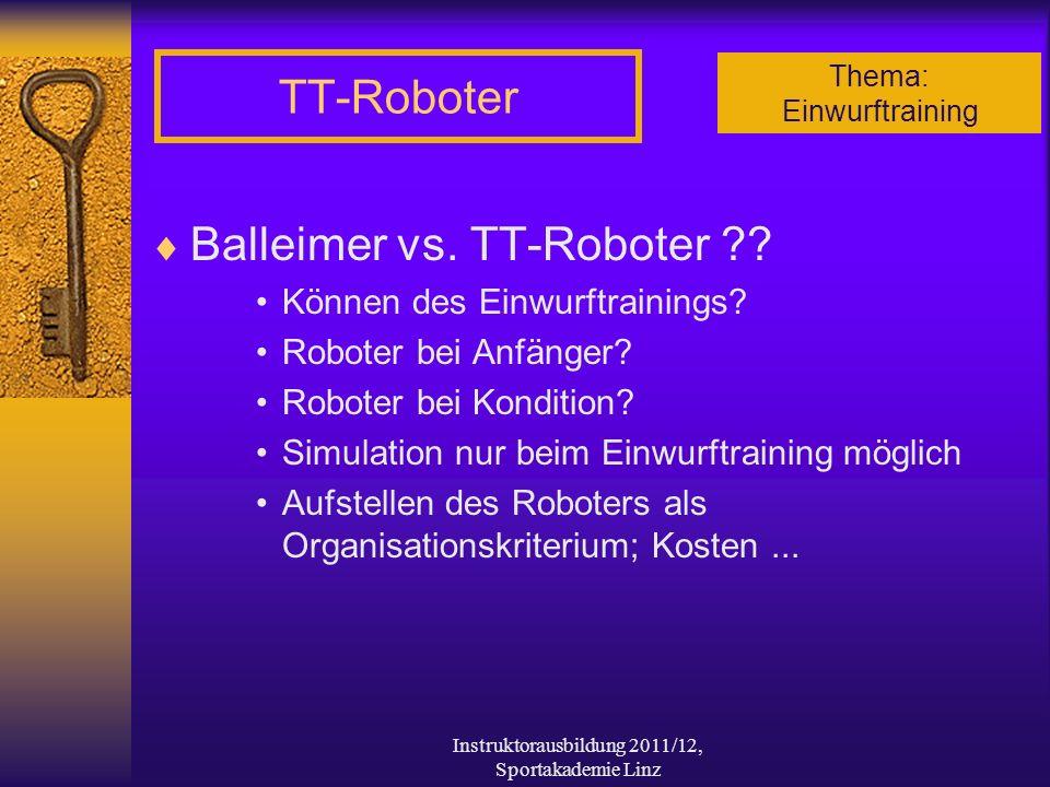 Thema: Einwurftraining Instruktorausbildung 2011/12, Sportakademie Linz TT-Roboter Balleimer vs. TT-Roboter ?? Können des Einwurftrainings? Roboter be