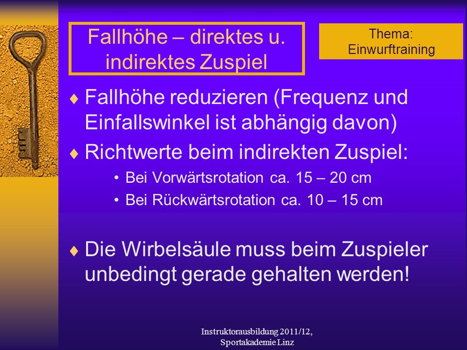 Thema: Einwurftraining Instruktorausbildung 2011/12, Sportakademie Linz Fallhöhe – direktes u. indirektes Zuspiel Fallhöhe reduzieren (Frequenz und Ei
