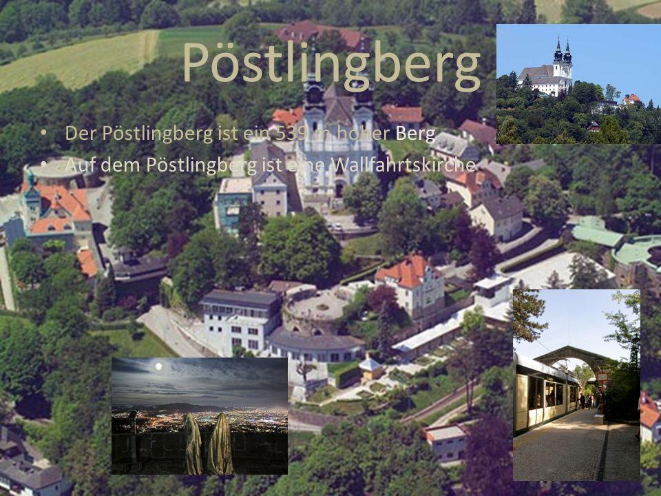 Pöstlingberg Der Pöstlingberg ist ein 539 m hoher Berg Auf dem Pöstlingberg ist eine Wallfahrtskirche