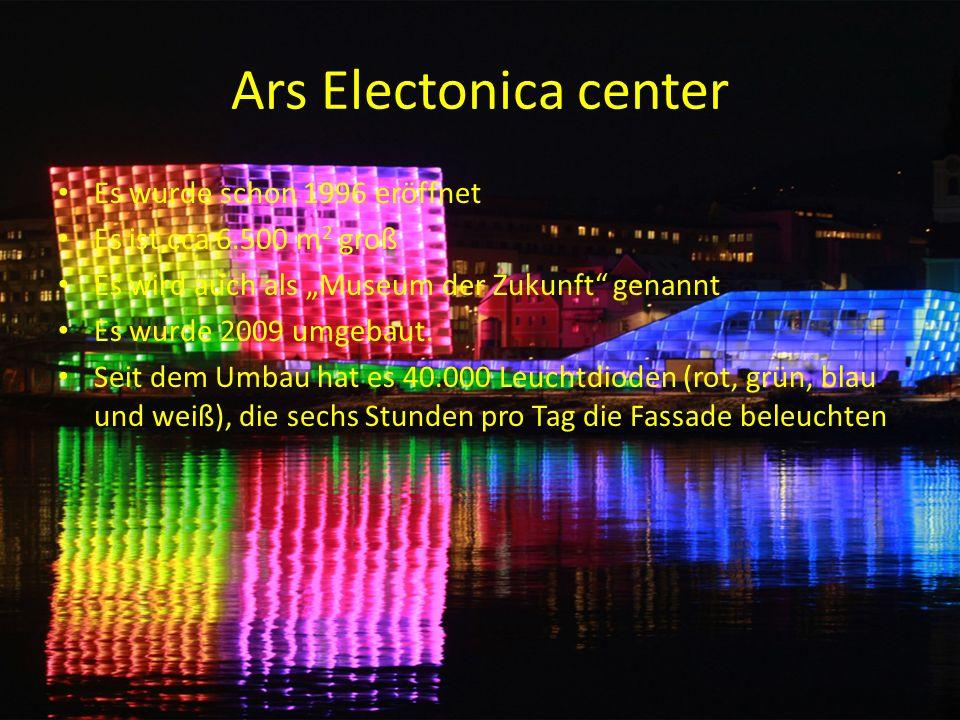Ars Electonica center Es wurde schon 1996 eröffnet Es ist cca 6.500 m 2 groß Es wird auch als Museum der Zukunft genannt Es wurde 2009 umgebaut.
