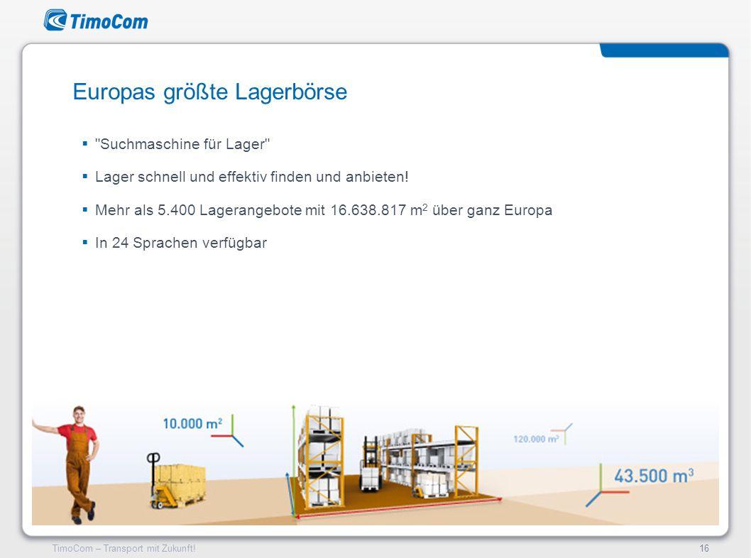TimoCom – Transport mit Zukunft!16 Europas größte Lagerbörse