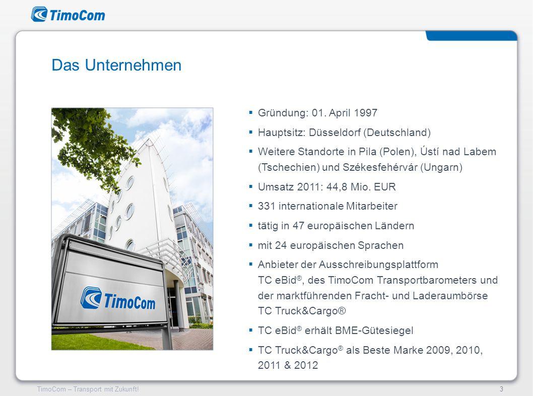 TimoCom – Transport mit Zukunft!3 Gründung: 01. April 1997 Hauptsitz: Düsseldorf (Deutschland) Weitere Standorte in Pila (Polen), Ústí nad Labem (Tsch