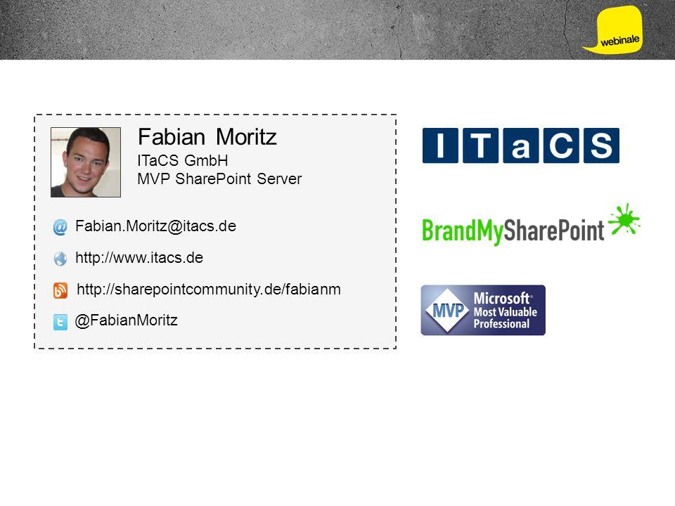 Fabian Moritz ITaCS GmbH MVP SharePoint Server Fabian.Moritz@itacs.de http://www.itacs.de @FabianMoritz http://sharepointcommunity.de/fabianm