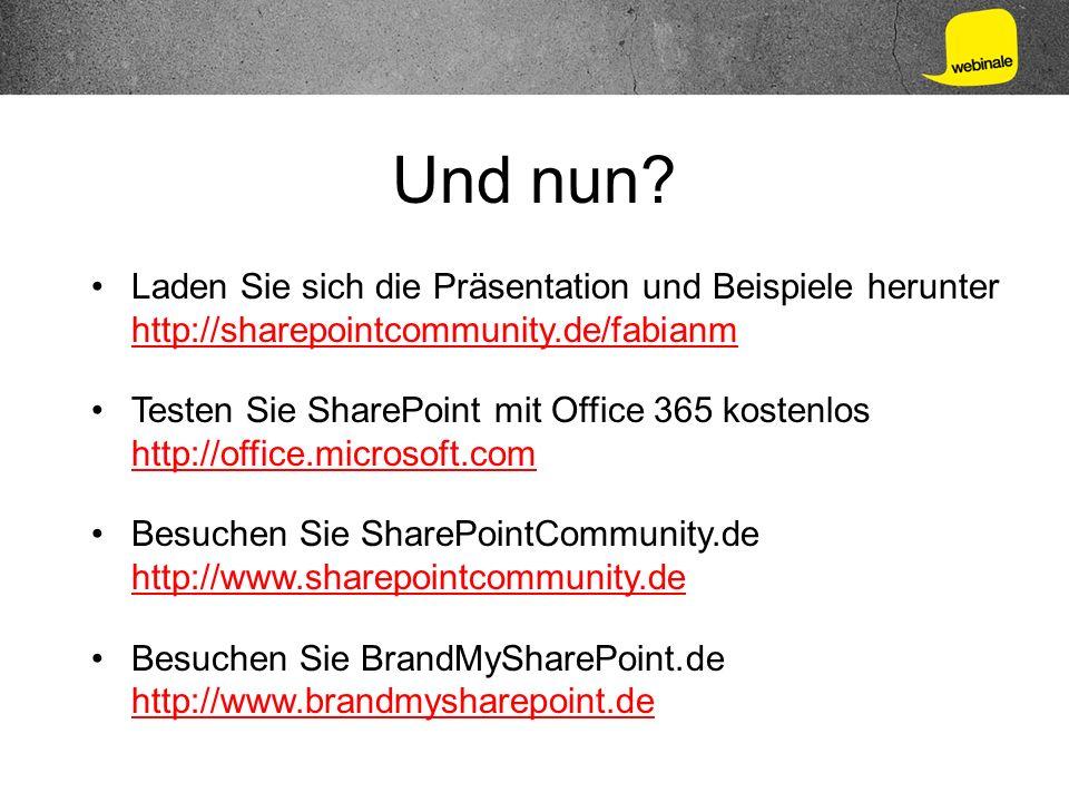 Und nun? Laden Sie sich die Präsentation und Beispiele herunter http://sharepointcommunity.de/fabianm Testen Sie SharePoint mit Office 365 kostenlos h