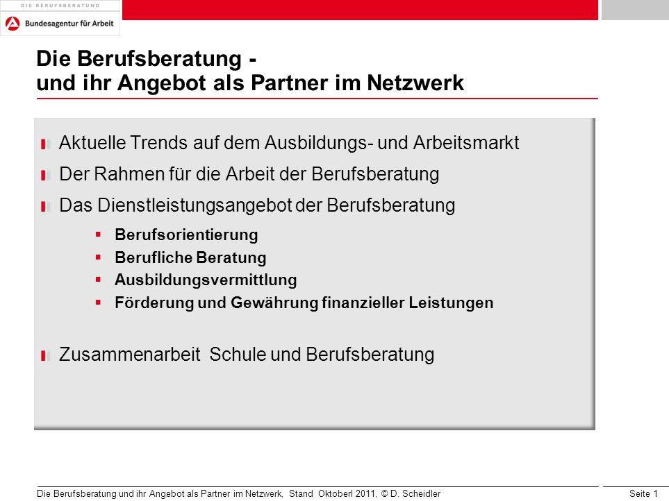 Seite 1 Die Berufsberatung - und ihr Angebot als Partner im Netzwerk Aktuelle Trends auf dem Ausbildungs- und Arbeitsmarkt Der Rahmen für die Arbeit d