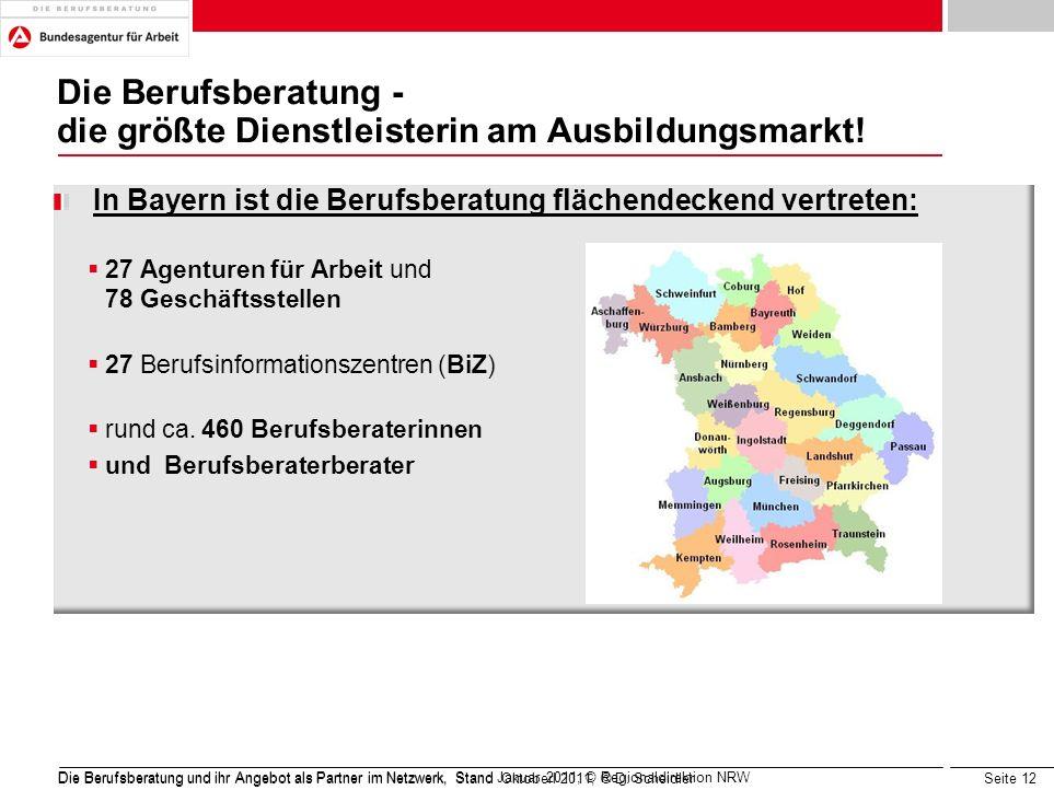 Seite 12 Die Berufsberatung - die größte Dienstleisterin am Ausbildungsmarkt! In Bayern ist die Berufsberatung flächendeckend vertreten: 27 Agenturen
