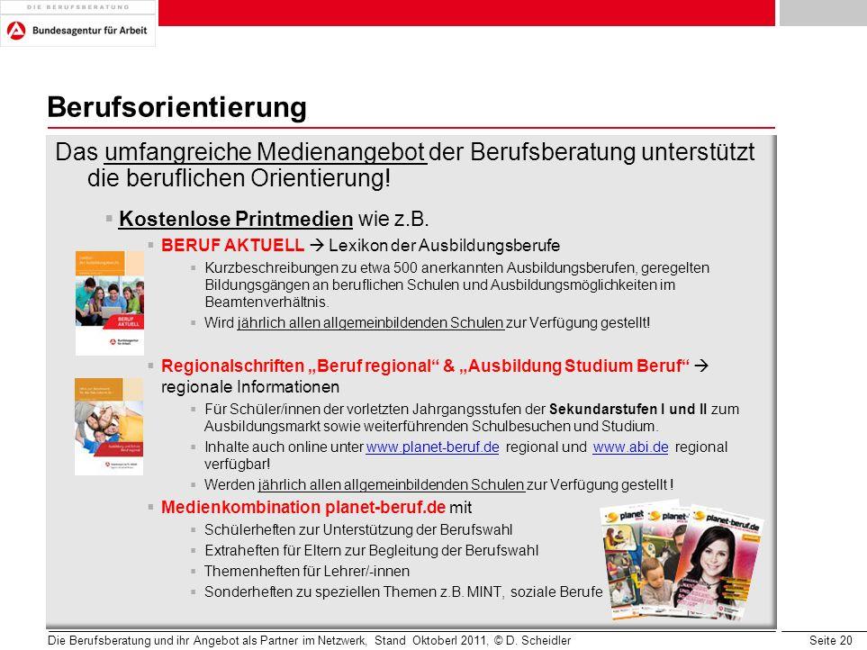 Seite 20 Berufsorientierung Das umfangreiche Medienangebot der Berufsberatung unterstützt die beruflichen Orientierung! Kostenlose Printmedien wie z.B