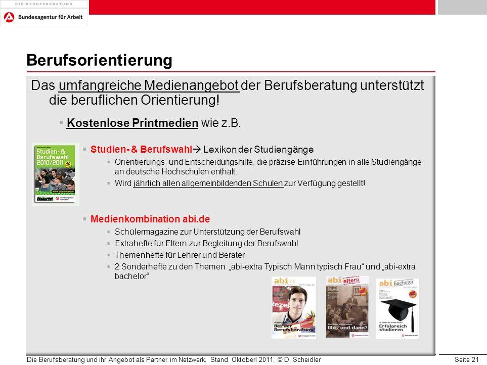 Seite 21 Berufsorientierung Das umfangreiche Medienangebot der Berufsberatung unterstützt die beruflichen Orientierung! Kostenlose Printmedien wie z.B
