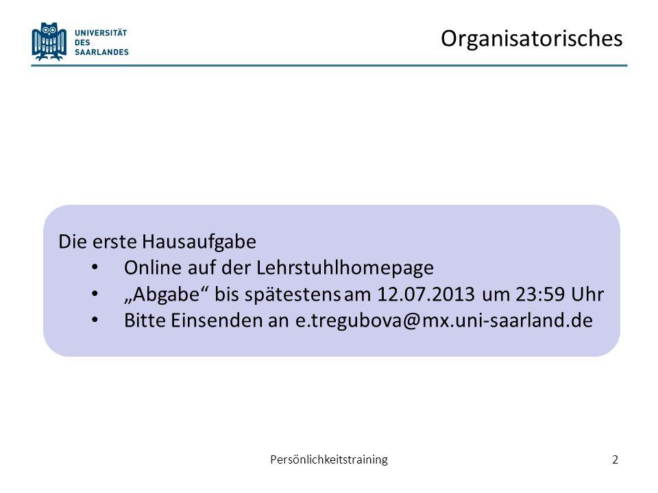 Organisatorisches Persönlichkeitstraining2 Die erste Hausaufgabe Online auf der Lehrstuhlhomepage Abgabe bis spätestens am 12.07.2013 um 23:59 Uhr Bit