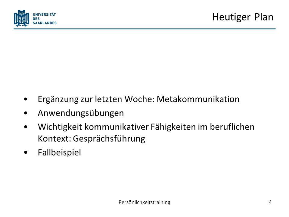 Heutiger Plan Ergänzung zur letzten Woche: Metakommunikation Anwendungsübungen Wichtigkeit kommunikativer Fähigkeiten im beruflichen Kontext: Gespräch