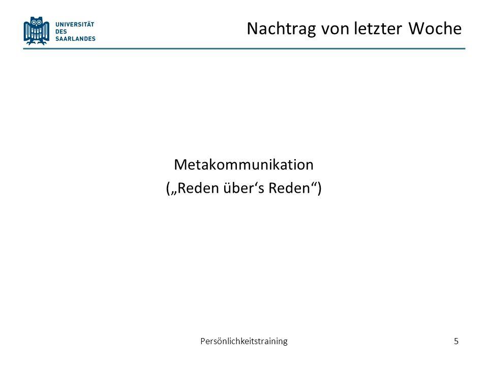 Nachtrag von letzter Woche Metakommunikation (Reden übers Reden) Persönlichkeitstraining5
