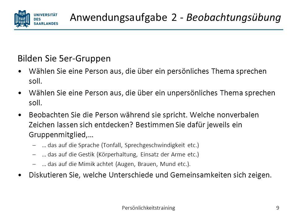 Anwendungsaufgabe 2 - Beobachtungsübung Bilden Sie 5er-Gruppen Wählen Sie eine Person aus, die über ein persönliches Thema sprechen soll. Wählen Sie e