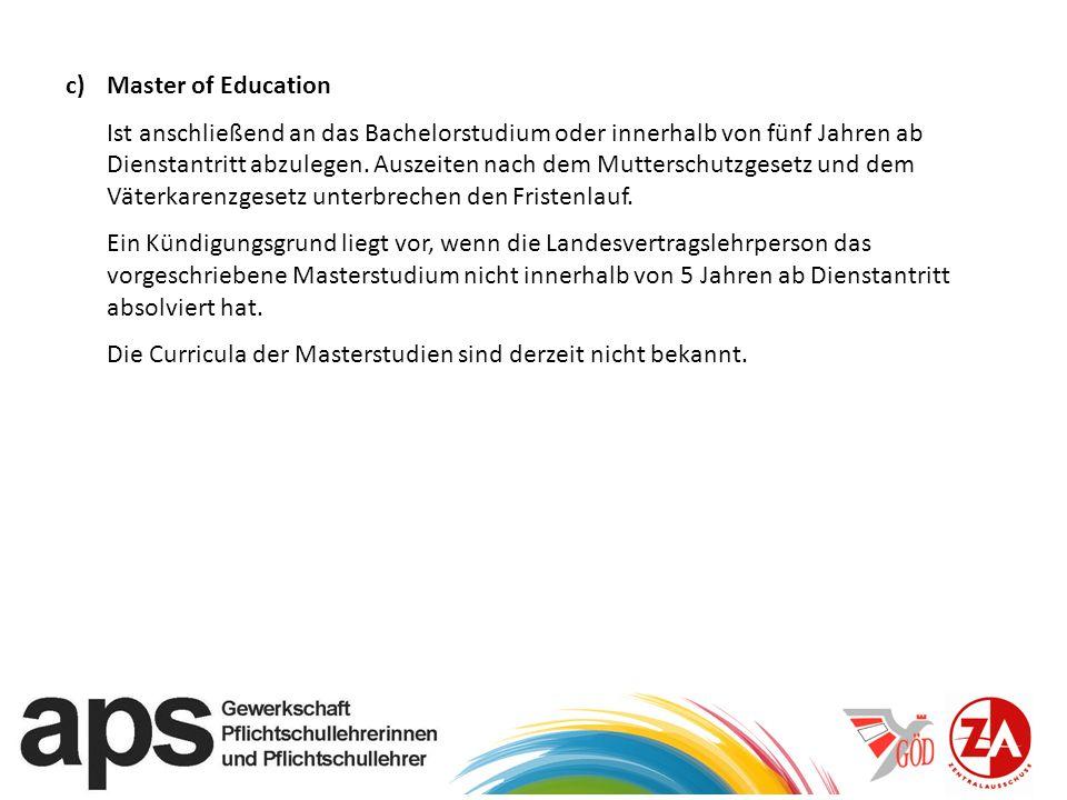c) Master of Education Ist anschließend an das Bachelorstudium oder innerhalb von fünf Jahren ab Dienstantritt abzulegen.