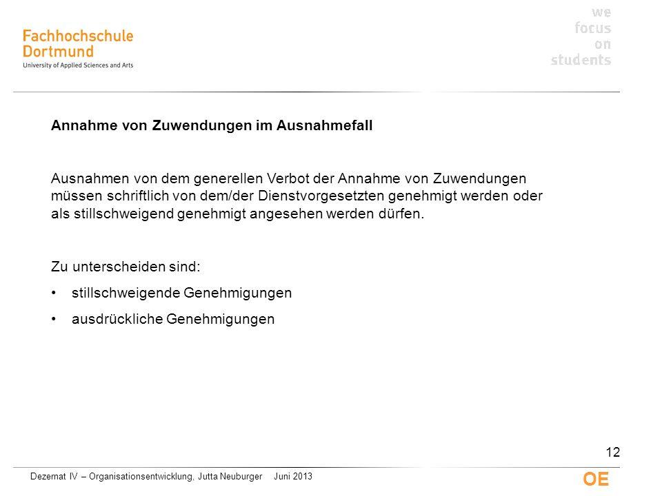 Dezernat IV – Organisationsentwicklung, Jutta Neuburger Juni 2013 OE Annahme von Zuwendungen im Ausnahmefall Ausnahmen von dem generellen Verbot der A