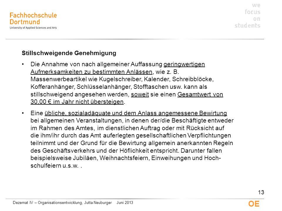 Dezernat IV – Organisationsentwicklung, Jutta Neuburger Juni 2013 OE Stillschweigende Genehmigung Die Annahme von nach allgemeiner Auffassung geringwe