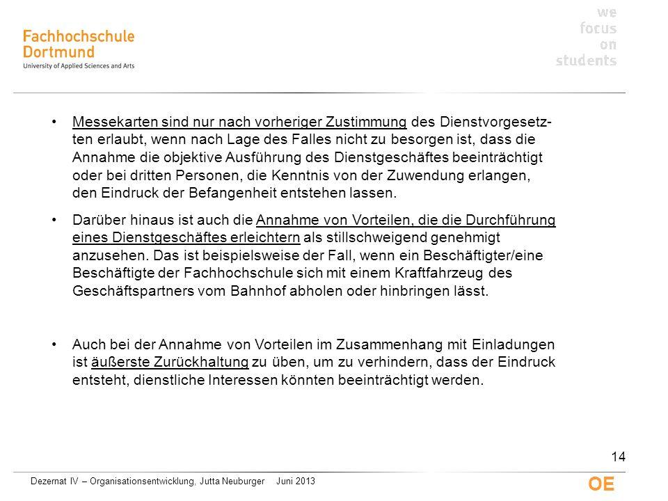 Dezernat IV – Organisationsentwicklung, Jutta Neuburger Juni 2013 OE Messekarten sind nur nach vorheriger Zustimmung des Dienstvorgesetz- ten erlaubt,