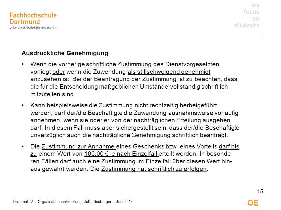 Dezernat IV – Organisationsentwicklung, Jutta Neuburger Juni 2013 OE Ausdrückliche Genehmigung Wenn die vorherige schriftliche Zustimmung des Dienstvo