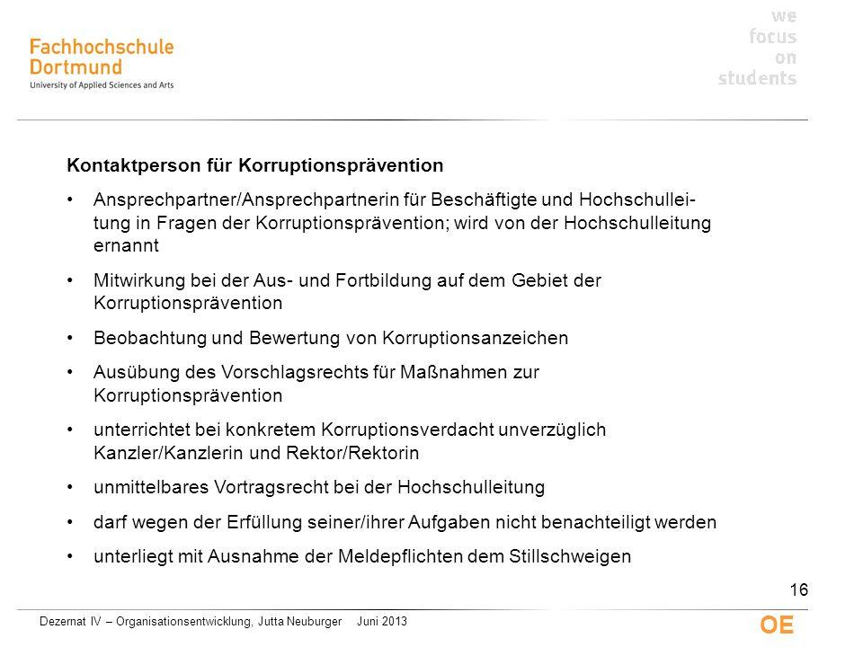 Dezernat IV – Organisationsentwicklung, Jutta Neuburger Juni 2013 OE Kontaktperson für Korruptionsprävention Ansprechpartner/Ansprechpartnerin für Bes