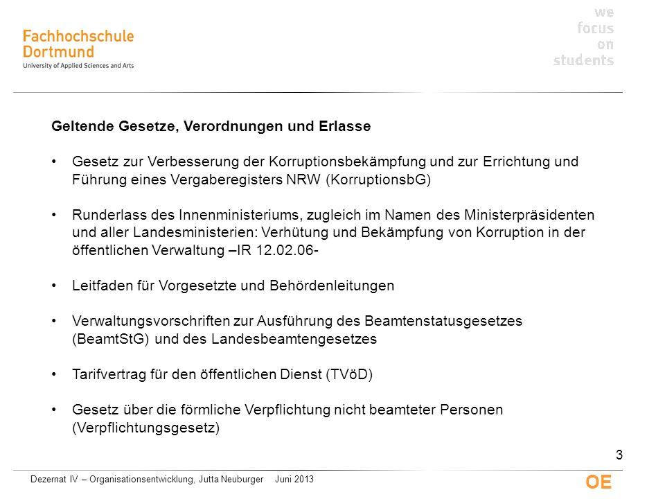 Dezernat IV – Organisationsentwicklung, Jutta Neuburger Juni 2013 OE Geltende Gesetze, Verordnungen und Erlasse Gesetz zur Verbesserung der Korruption