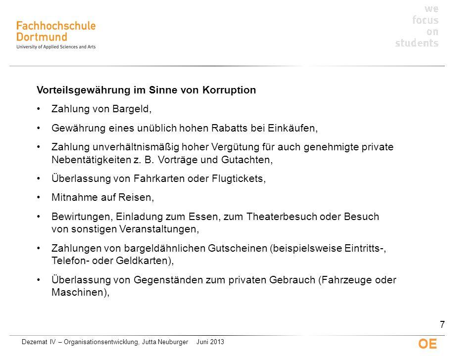 Dezernat IV – Organisationsentwicklung, Jutta Neuburger Juni 2013 OE Vorteilsgewährung im Sinne von Korruption Zahlung von Bargeld, Gewährung eines un