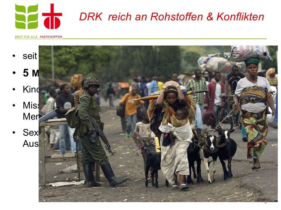 DRK reich an Rohstoffen & Konflikten seit über 10 Jahren herrscht Bürgerkrieg 5 Millionen TOTE Kinderarbeit Missachtung der Menschenrechte Sexuelle Au