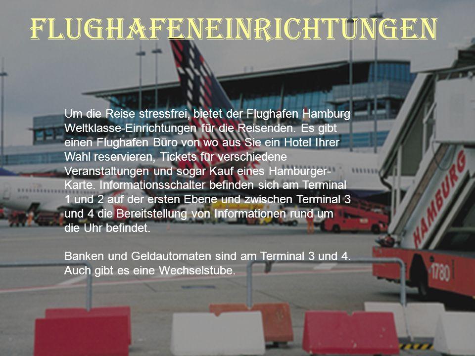 Flughafeneinrichtungen Um die Reise stressfrei, bietet der Flughafen Hamburg Weltklasse-Einrichtungen für die Reisenden. Es gibt einen Flughafen Büro