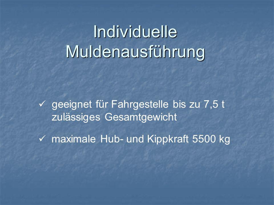 Individuelle Muldenausführung geeignet für Fahrgestelle bis zu 7,5 t zulässiges Gesamtgewicht maximale Hub- und Kippkraft 5500 kg