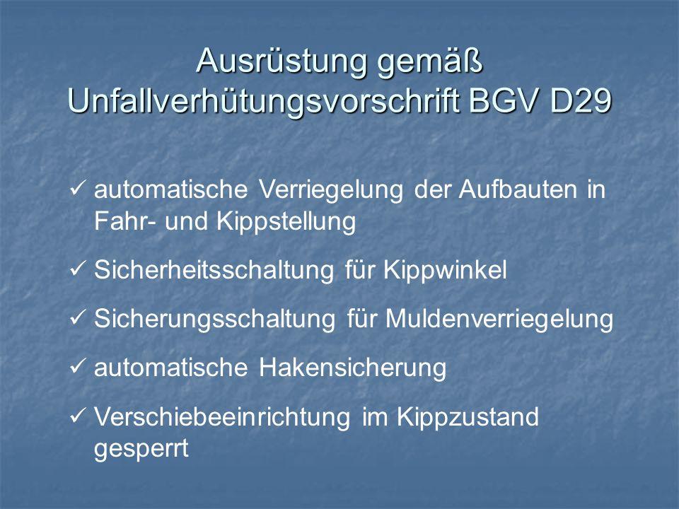 Ausrüstung gemäß Unfallverhütungsvorschrift BGV D29 automatische Verriegelung der Aufbauten in Fahr- und Kippstellung Sicherheitsschaltung für Kippwin