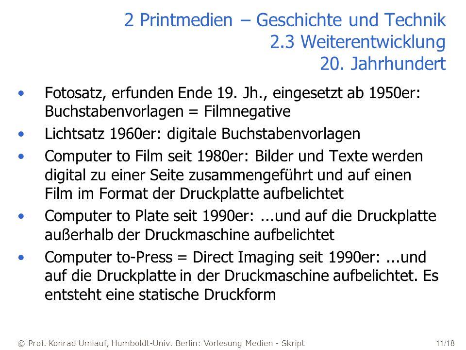© Prof. Konrad Umlauf, Humboldt-Univ. Berlin: Vorlesung Medien - Skript 11/18 2 Printmedien – Geschichte und Technik 2.3 Weiterentwicklung 20. Jahrhun