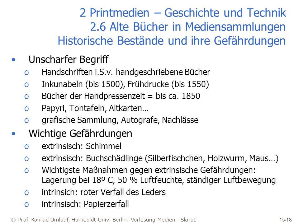 © Prof. Konrad Umlauf, Humboldt-Univ. Berlin: Vorlesung Medien - Skript 15/18 2 Printmedien – Geschichte und Technik 2.6 Alte Bücher in Mediensammlung