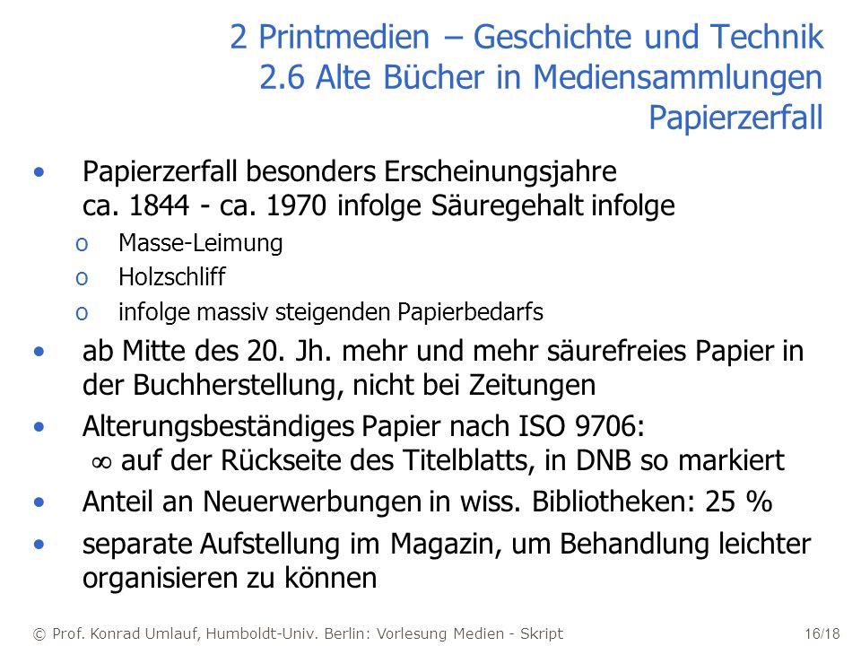 © Prof. Konrad Umlauf, Humboldt-Univ. Berlin: Vorlesung Medien - Skript 16/18 2 Printmedien – Geschichte und Technik 2.6 Alte Bücher in Mediensammlung
