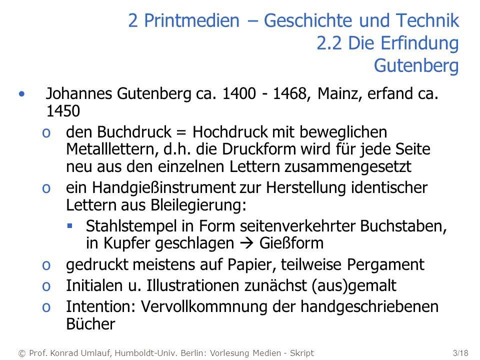 © Prof. Konrad Umlauf, Humboldt-Univ. Berlin: Vorlesung Medien - Skript 3/18 2 Printmedien – Geschichte und Technik 2.2 Die Erfindung Gutenberg Johann