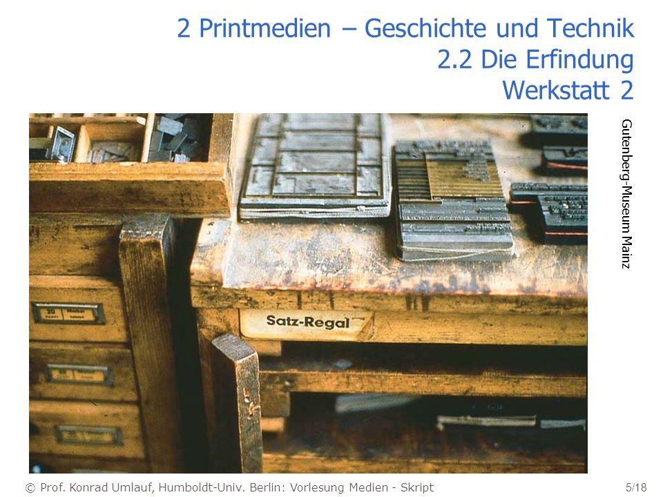 © Prof. Konrad Umlauf, Humboldt-Univ. Berlin: Vorlesung Medien - Skript 5/18 2 Printmedien – Geschichte und Technik 2.2 Die Erfindung Werkstatt 2 Gute