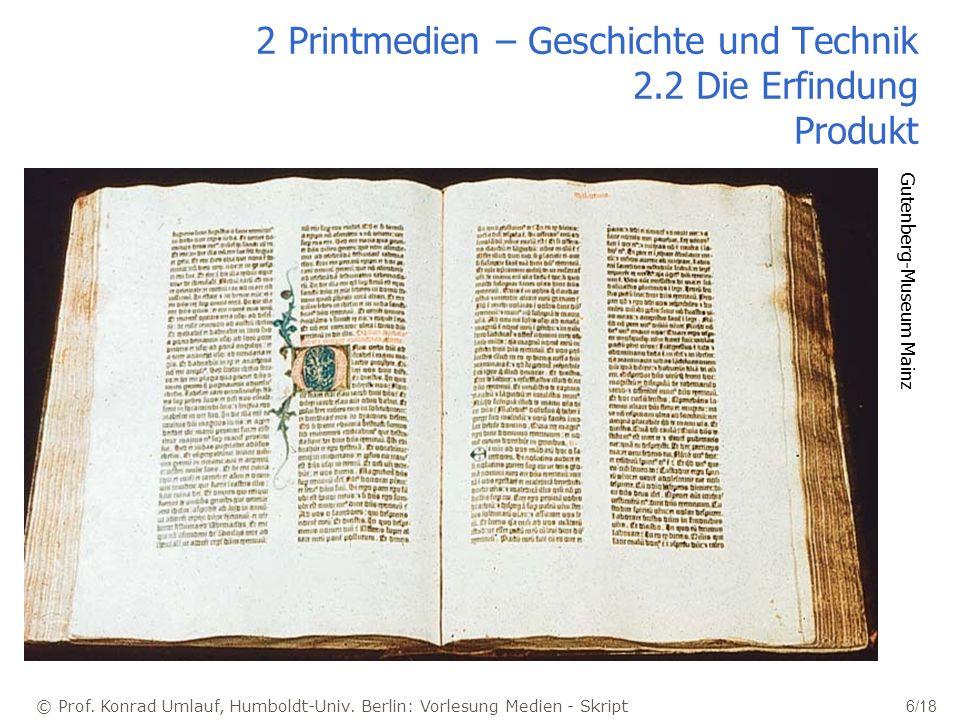 © Prof. Konrad Umlauf, Humboldt-Univ. Berlin: Vorlesung Medien - Skript 6/18 2 Printmedien – Geschichte und Technik 2.2 Die Erfindung Produkt Gutenber