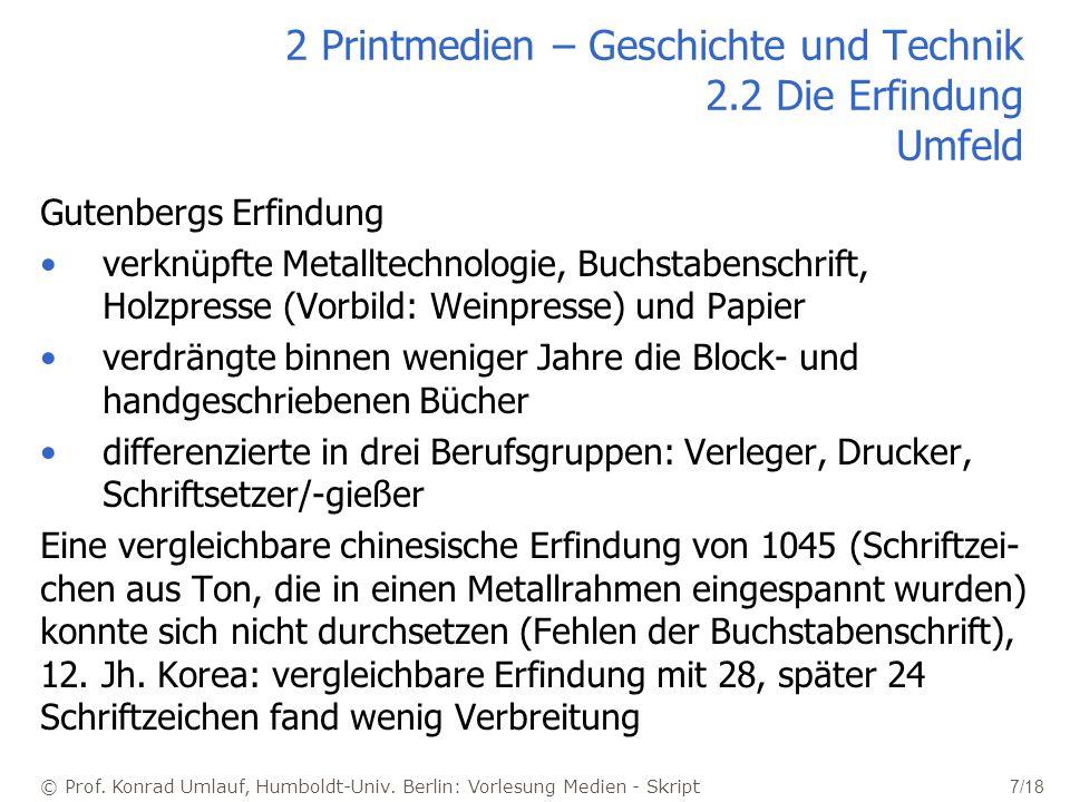 © Prof. Konrad Umlauf, Humboldt-Univ. Berlin: Vorlesung Medien - Skript 7/18 2 Printmedien – Geschichte und Technik 2.2 Die Erfindung Umfeld Gutenberg