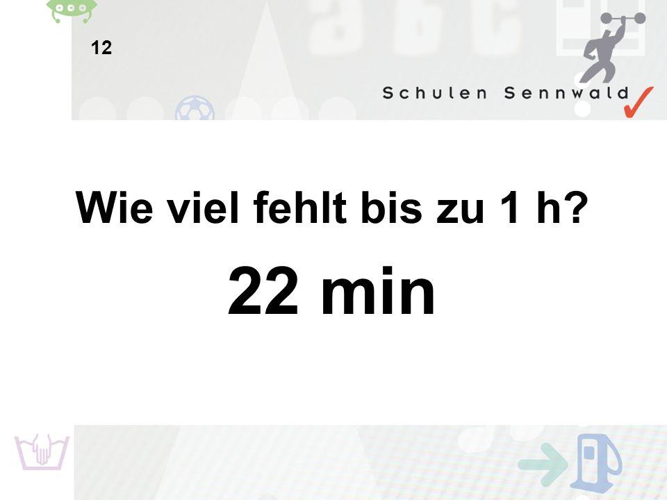 12 Wie viel fehlt bis zu 1 h 22 min
