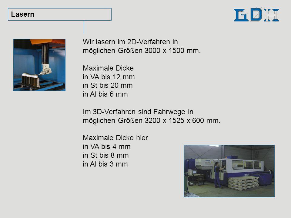 Lasern Wir lasern im 2D-Verfahren in möglichen Größen 3000 x 1500 mm. Maximale Dicke in VA bis 12 mm in St bis 20 mm in Al bis 6 mm Im 3D-Verfahren si