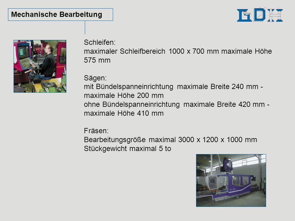 Mechanische Bearbeitung Schleifen: maximaler Schleifbereich 1000 x 700 mm maximale Höhe 575 mm Sägen: mit Bündelspanneinrichtung maximale Breite 240 m