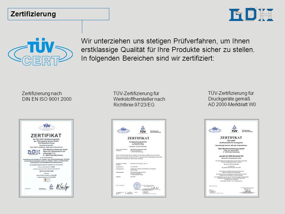 Zertifizierung Wir unterziehen uns stetigen Prüfverfahren, um Ihnen erstklassige Qualität für Ihre Produkte sicher zu stellen. In folgenden Bereichen