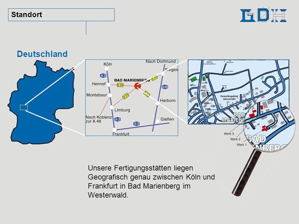 Standort Deutschland Unsere Fertigungsstätten liegen Geografisch genau zwischen Köln und Frankfurt in Bad Marienberg im Westerwald.