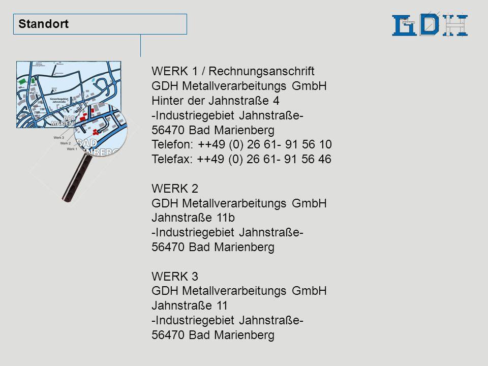 Standort WERK 1 / Rechnungsanschrift GDH Metallverarbeitungs GmbH Hinter der Jahnstraße 4 -Industriegebiet Jahnstraße- 56470 Bad Marienberg Telefon: +